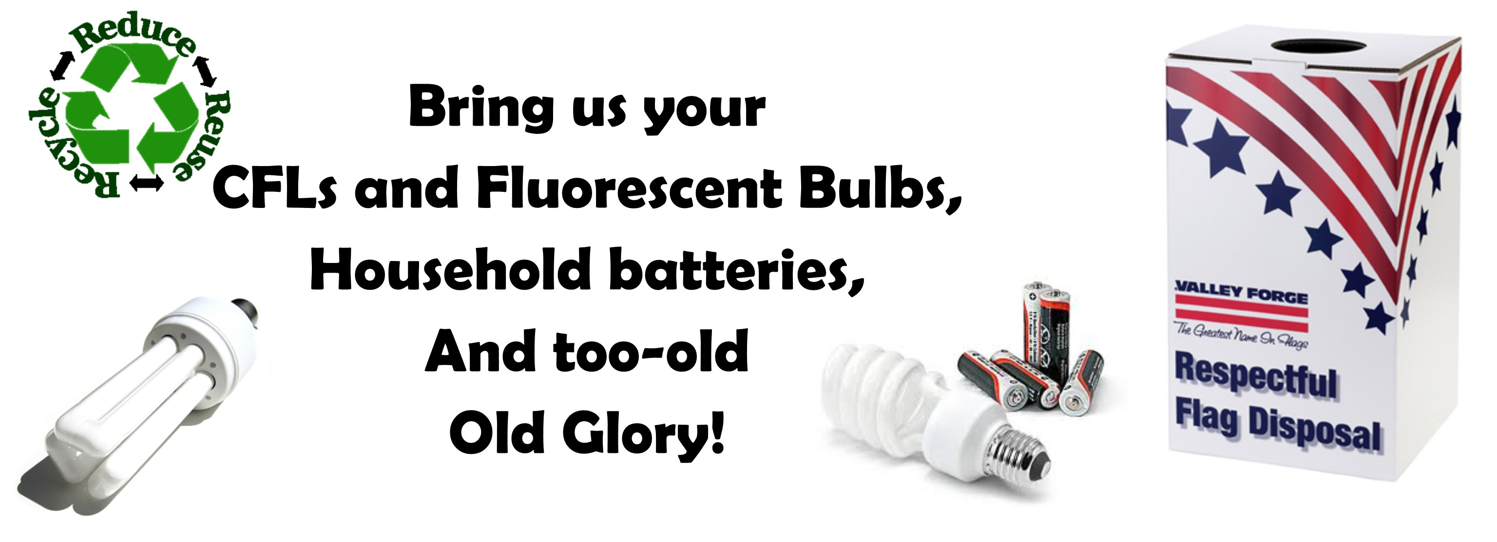 We recycle your CFLs, batteries, and flags