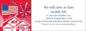 July 4 we will close at 5pm